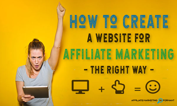 how to create a website for affiliate marketing - the right way