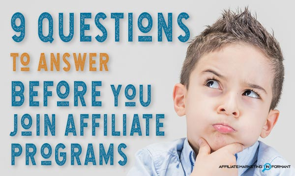 9 questions to answer before you join affiliate programs